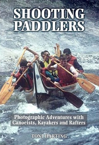 Shooting Paddlers: Photographic Adventures with Canoeists, Kayakers and Rafter